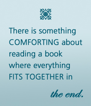 There is something comforting about reading a book where everything fits together in the end.