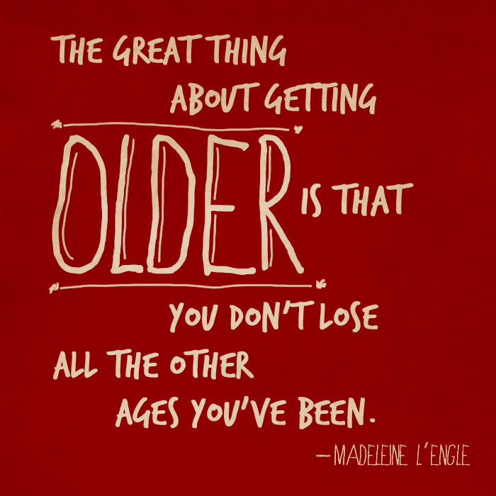 The great thing about getting OLDER is that you don't lose all the other ages you've been. - Madeleine L'Engle. Why librarian, Sheri Boggs reads YA literature. www.scld.org