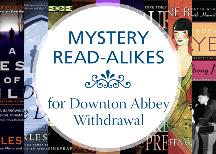 Mystery Read-alikes for Downton Abbey Withdrawal by Gwendolyn Haley | Spokane County Library District