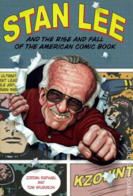 Stan Lee and the Rise and Fall of the American Comic Book by Jordan Raphael & Tom Spurgeon