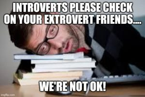 Meme: Introverts please check on your extrovert friends.... We're not OK!